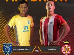 Kerala Blasters Girona Fc La Lig World Match Preview